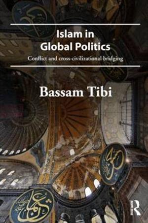 Islam in Global Politics: Conflict and Cross-Civilizational Bridging (New York: Routledge, 2012)
