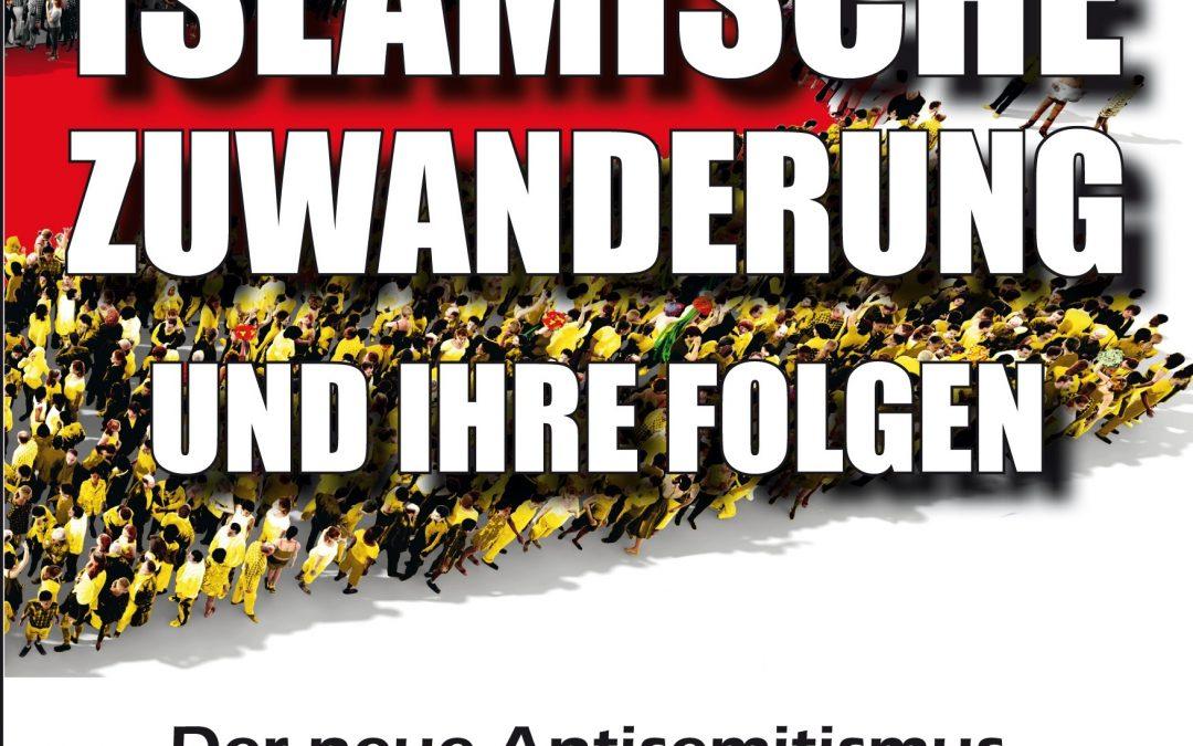 """2018-Neuausgabe erschienen: """"Islamische Zuwanderung und ihre Folgen""""  mit dem neuen Untertitel """"Der neue Antisemitismus, Sicherheit und die neuen Deutschen"""""""