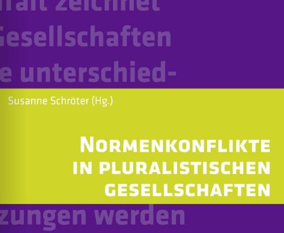 """Islam und Wertekonflikte: Kapitel zum Buch """"Normenkonflikte in pluralistischen Gesellschaften""""(Campus-Verlag 2017) von Susanne Schröter"""